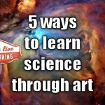 5 simple ways to learn science through art
