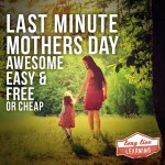 Easy, Free & Inexpensive Last Minute Mother's Day Ideas