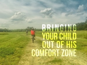 Bringing your child out of his comfort zone