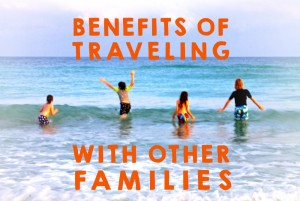 Benefits of Traveling with Other Families