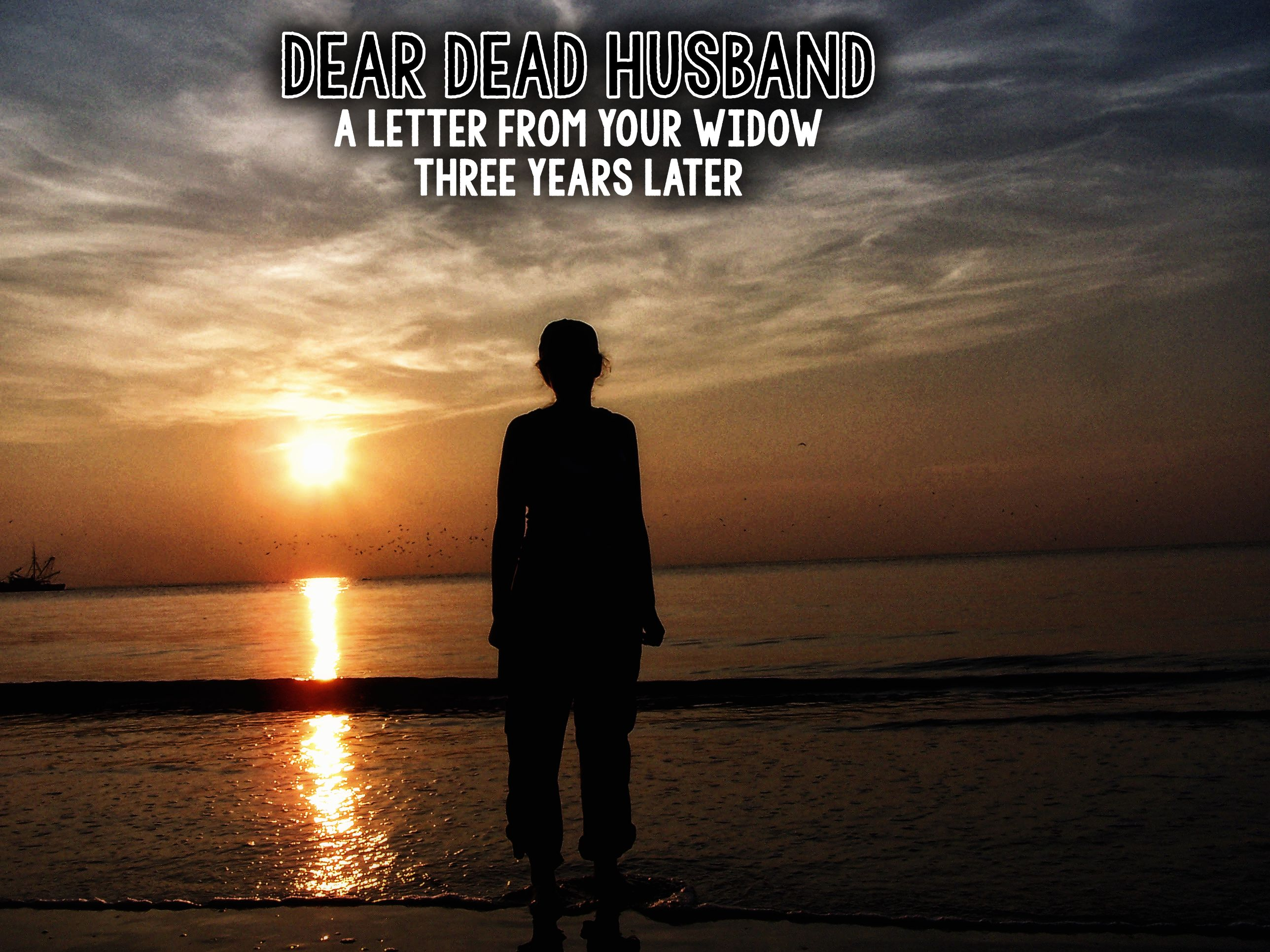 Dear Dead husband A Letter from your Widow