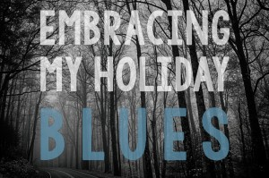 Embracing My Holiday Blues