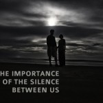 The importance of the silence between us