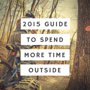 2015 Guide to Spend more time Outside