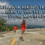 Atlanta Georgia Trails – Hike to the top of Stone Mountain