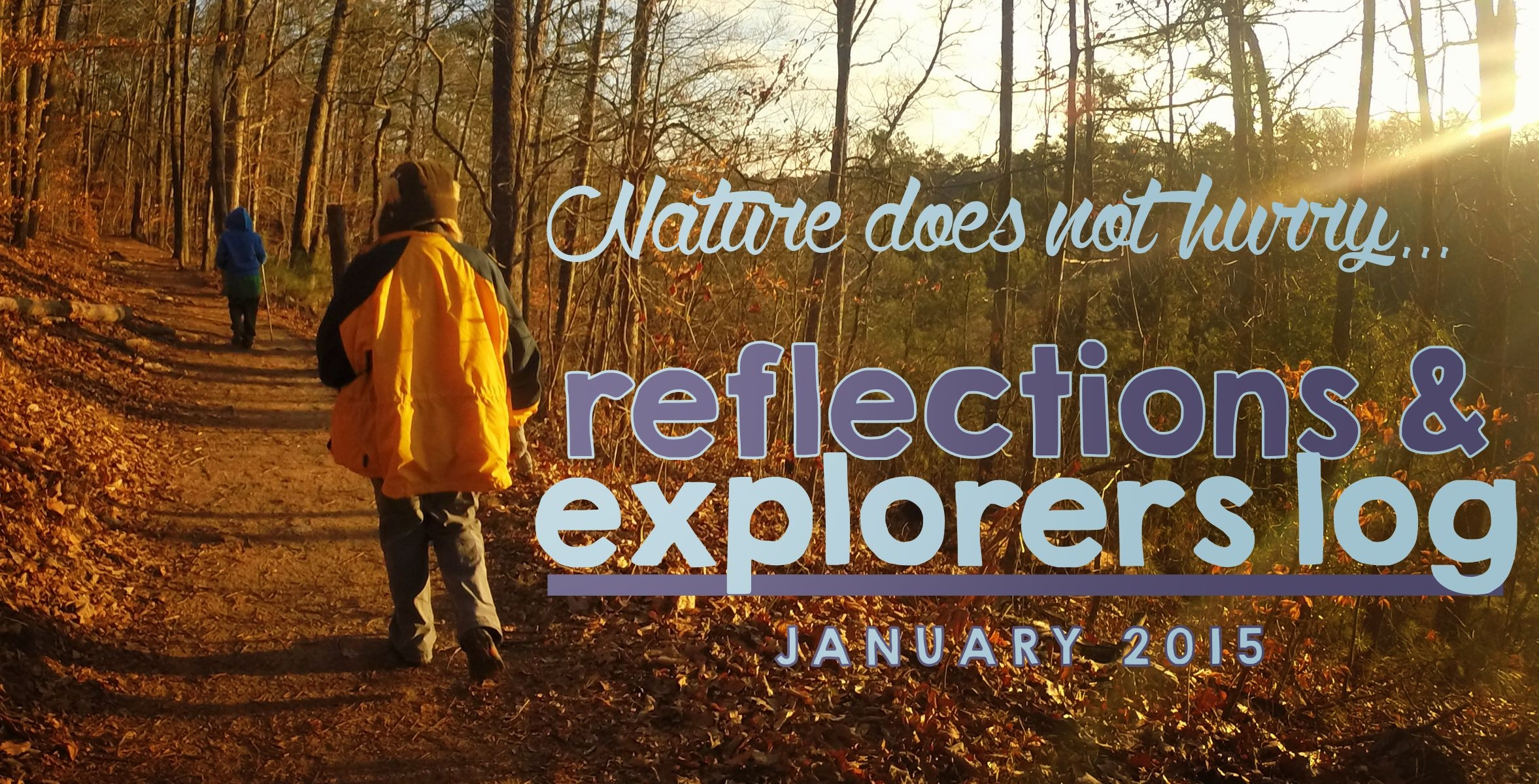 Nature does not hurry.. Reflections & Explorers Log January