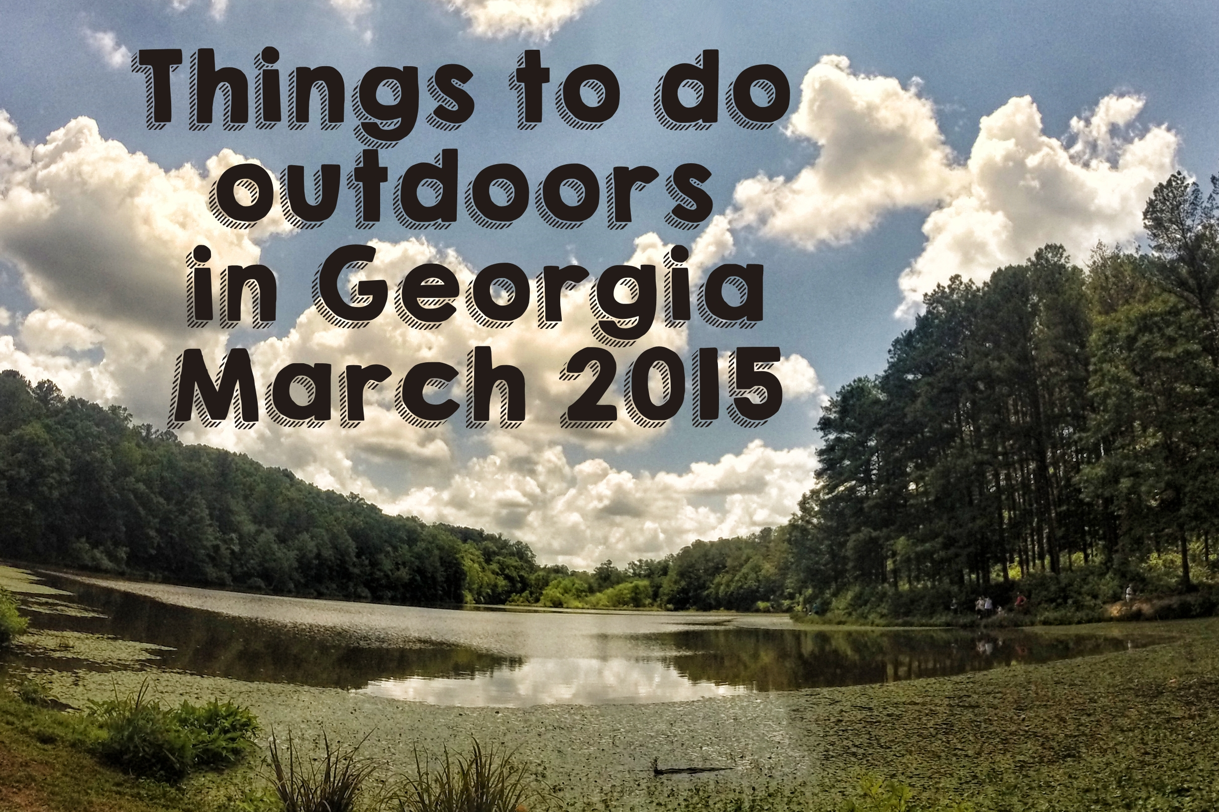 Things to do outdoors in Georgia March 2015
