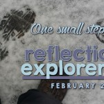 One small step – February Reflections and Explorers Log
