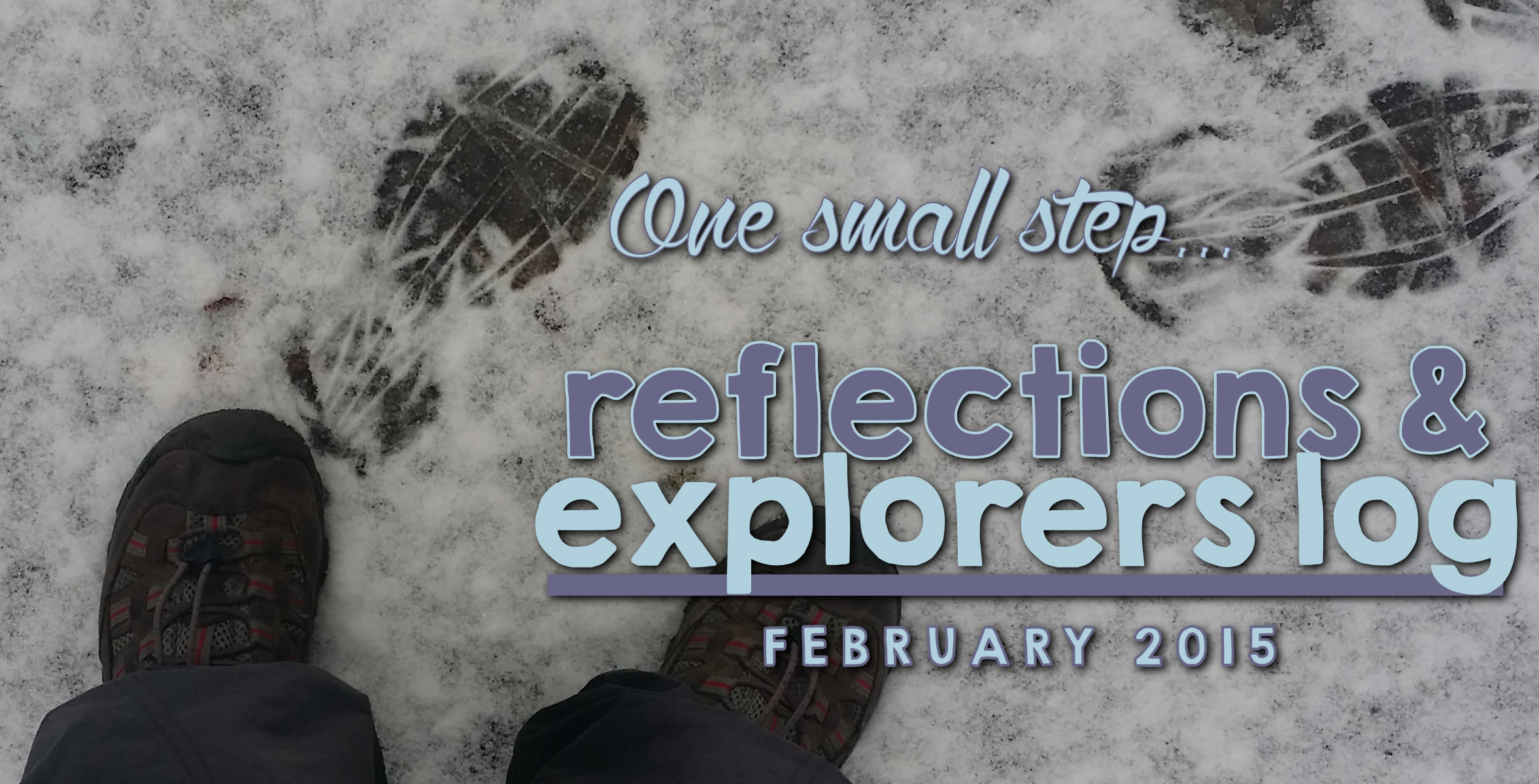 February Reflections & Explorers Log