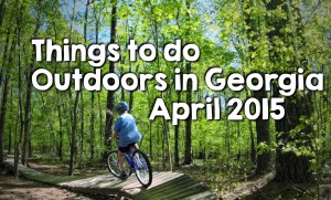 Things to do outdoors in Georgia April 2015