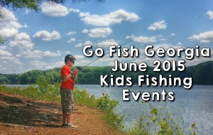 Go Fish Georgia Kids Fishing Events June 2015