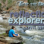 There are times.. April 2015 Reflections & Explorers Log
