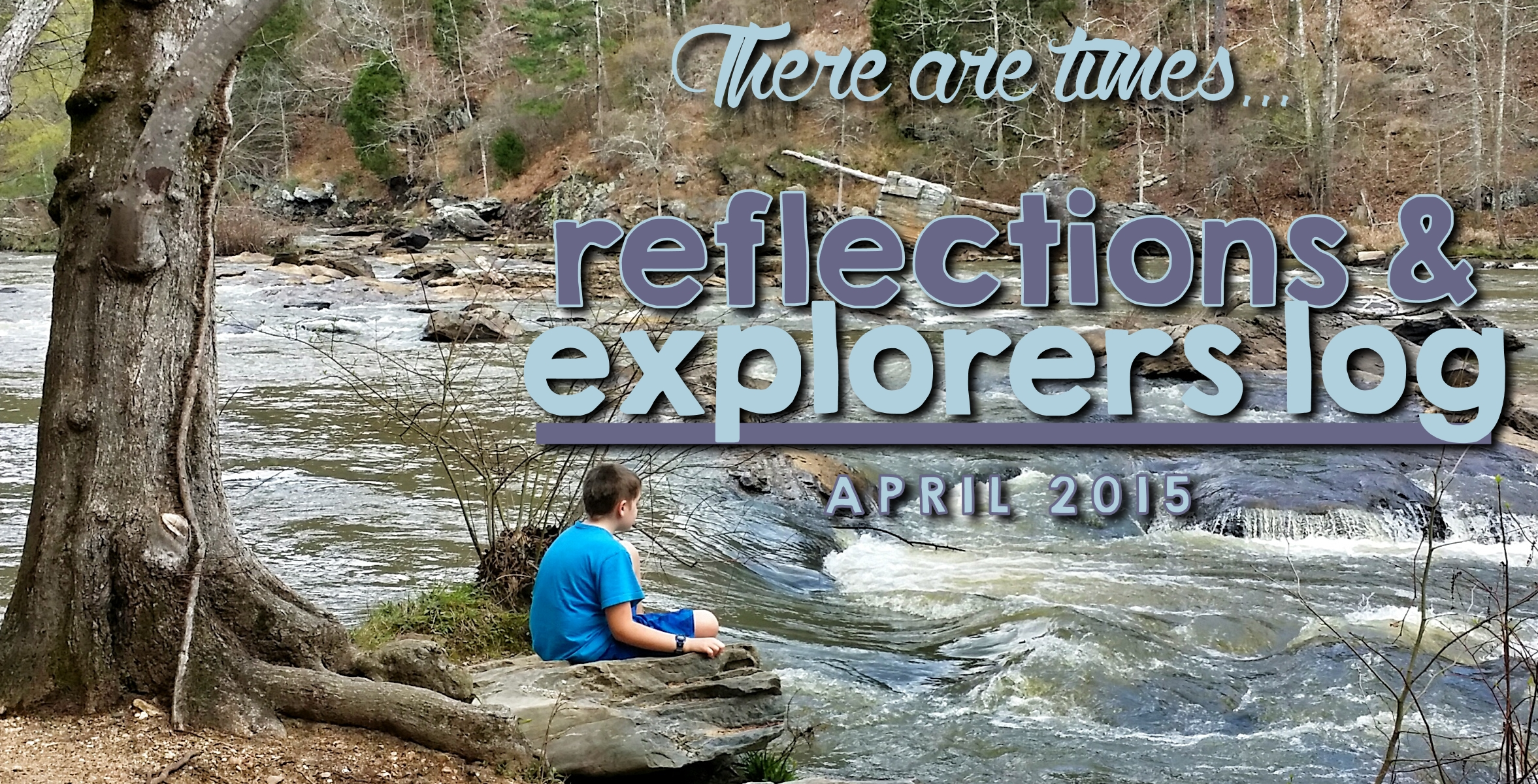 April Reflections & Explorers Log