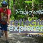 Playing catch up.. May 2015 Reflections & Explorers Log
