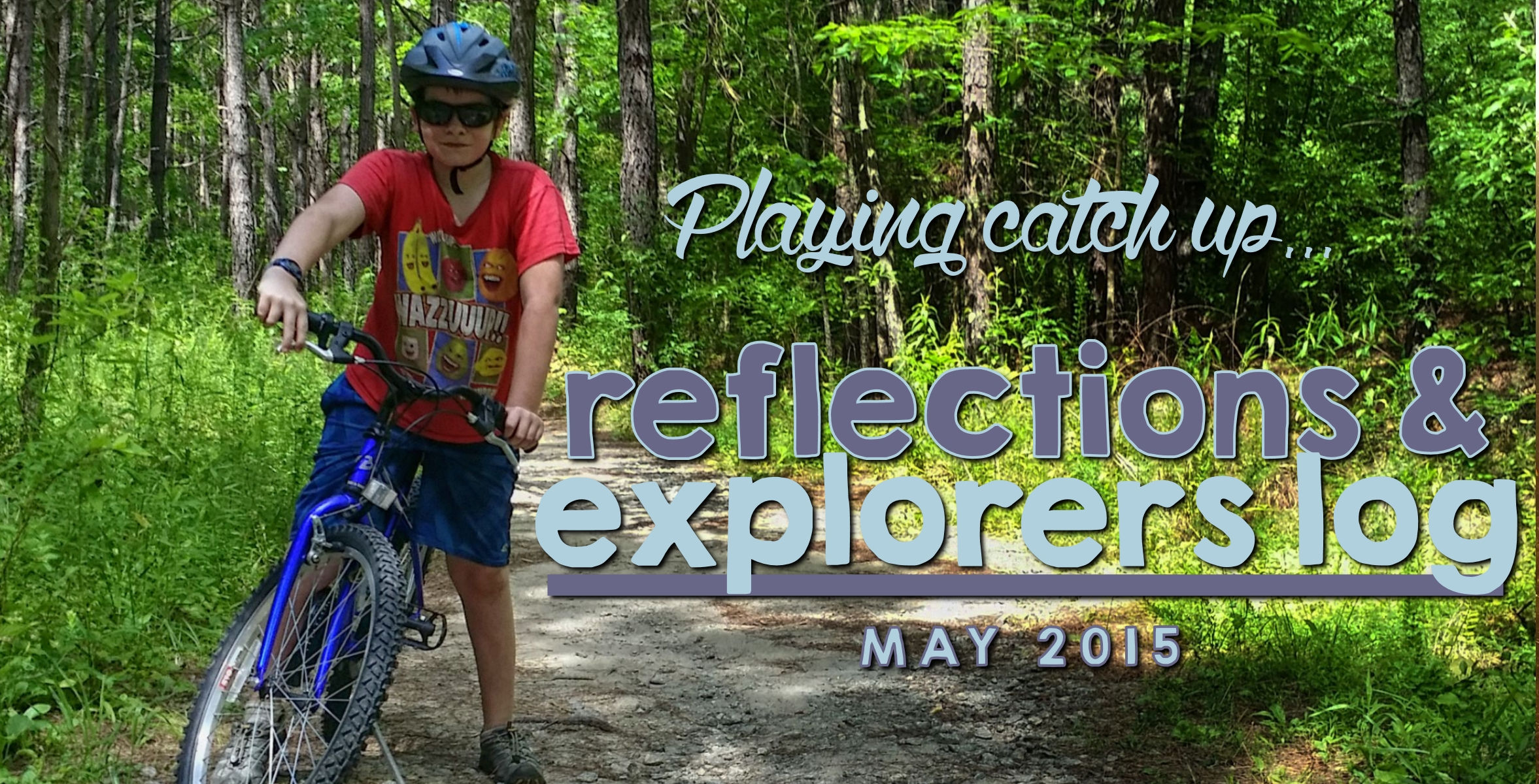 May Reflections & Explorers Log